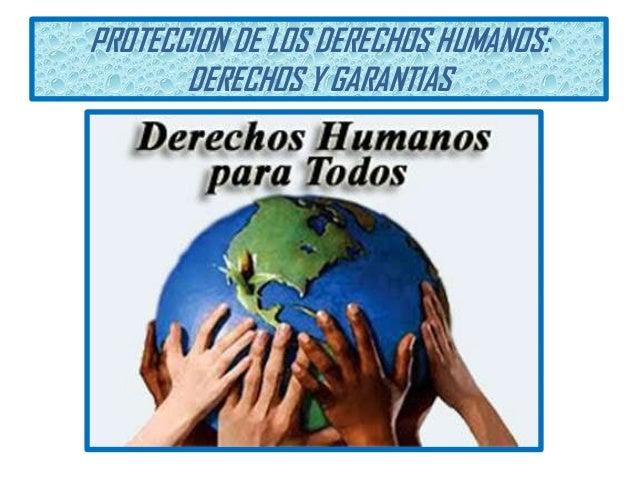 PROTECCION DE LOS DERECHOS HUMANOS: DERECHOS Y GARANTIAS