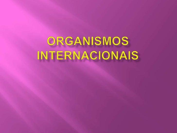 ORGANISMOS INTERNACIONAIS<br />