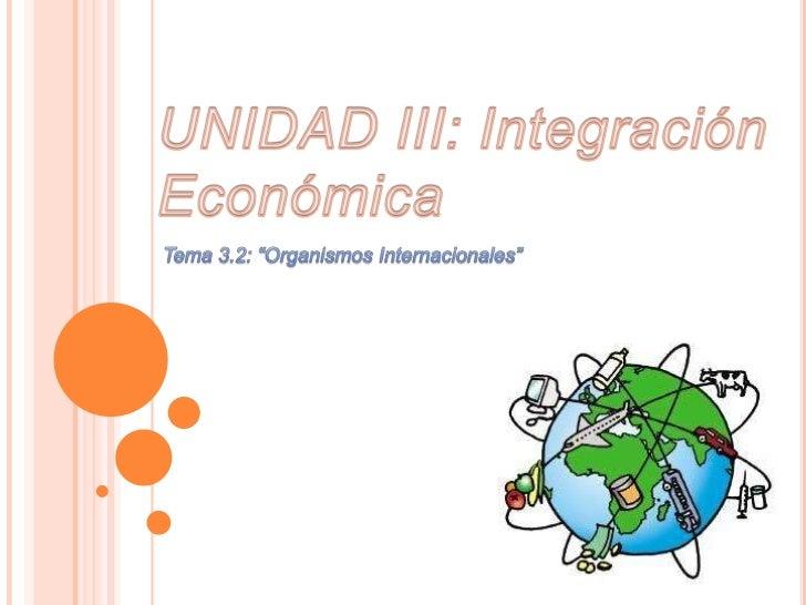 ORGANISMO INTERNACIONALUn     Organismo     Internacional  u    OrganizaciónIntergubernamental (OIG), es aquel cuyos miemb...