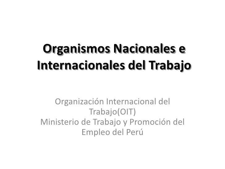 Organismos Nacionales eInternacionales del Trabajo   Organización Internacional del             Trabajo(OIT)Ministerio de ...