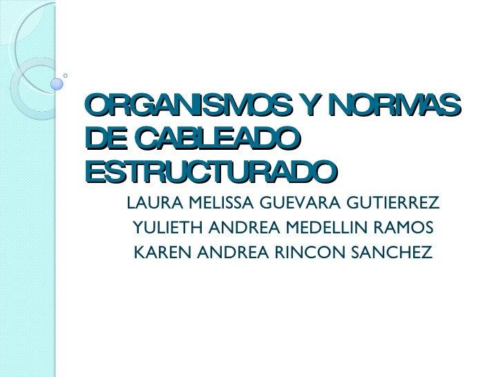 ORGANISMOS Y NORMAS DE CABLEADO ESTRUCTURADO LAURA MELISSA GUEVARA GUTIERREZ YULIETH ANDREA MEDELLIN RAMOS KAREN ANDREA RI...