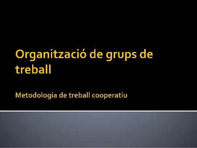  La metodologia deTpP necessita que els alumnes puguin treballar cooperativament.  El treball en grups cooperatiu garant...