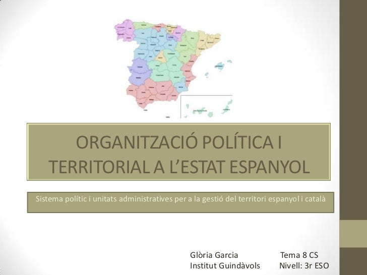 ORGANITZACIÓ POLÍTICA I   TERRITORIAL A L'ESTAT ESPANYOLSistema polític i unitats administratives per a la gestió del terr...