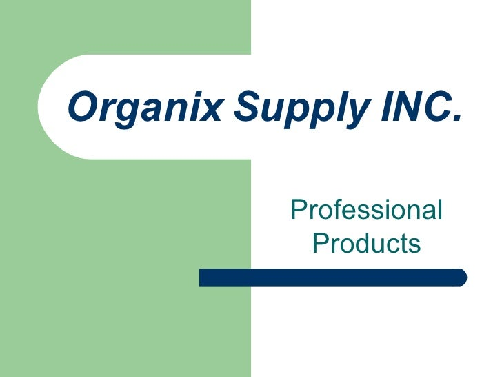 Organix Supply INC. Professional Products