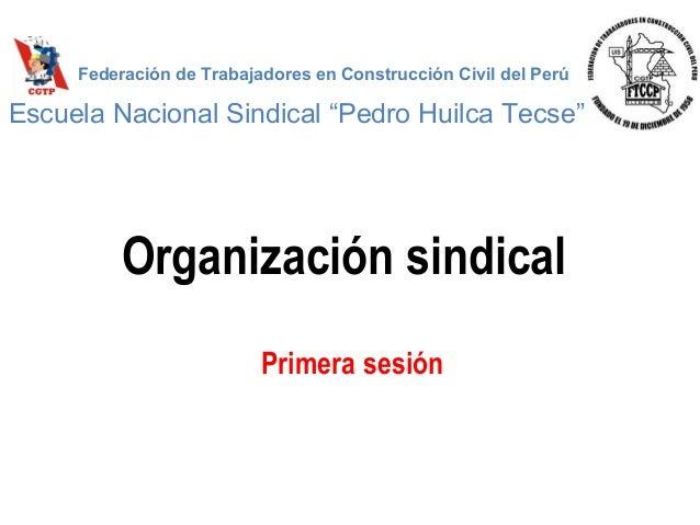 """Organización sindical Primera sesión Federación de Trabajadores en Construcción Civil del Perú Escuela Nacional Sindical """"..."""