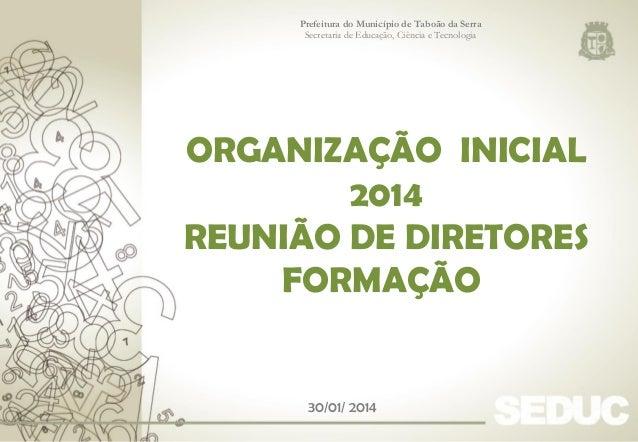 Prefeitura do Município de Taboão da Serra Secretaria de Educação, Ciência e Tecnologia  ORGANIZAÇÃO INICIAL 2014 REUNIÃO ...