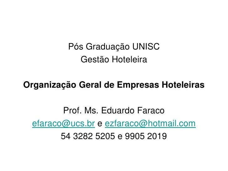 Pós Graduação UNISC           Gestão HoteleiraOrganização Geral de Empresas Hoteleiras        Prof. Ms. Eduardo Faraco efa...