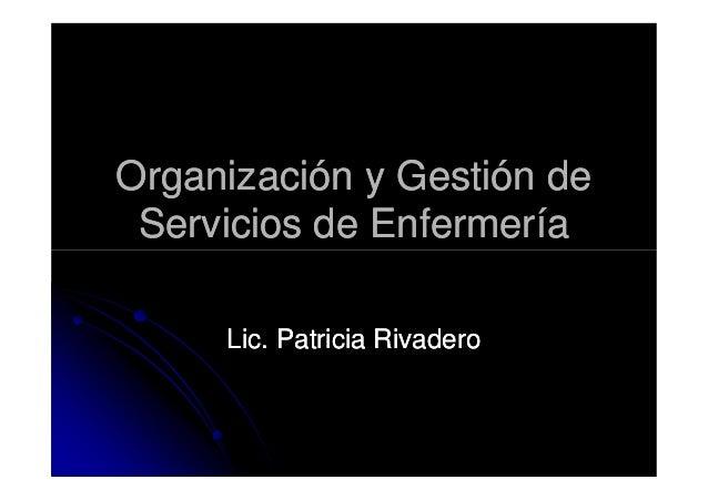 Organización y Gestión deOrganización y Gestión de Servicios de EnfermeríaServicios de Enfermería Lic. Patricia RivaderoLi...