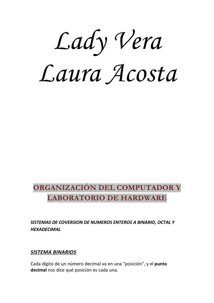 Lady Vera    Laura Acosta    ORGANIZACIÓN DEL COMPUTADOR Y    LABORATORIO DE HARDWARE  SISTEMAS DE COVERSION DE NUMEROS EN...