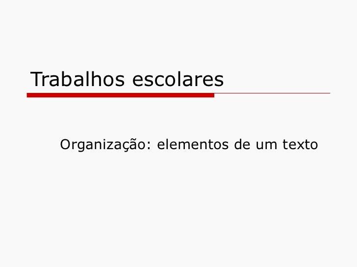 Trabalhos escolares Organização: elementos de um texto