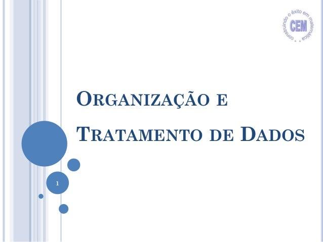 ORGANIZAÇÃO E TRATAMENTO DE DADOS 1