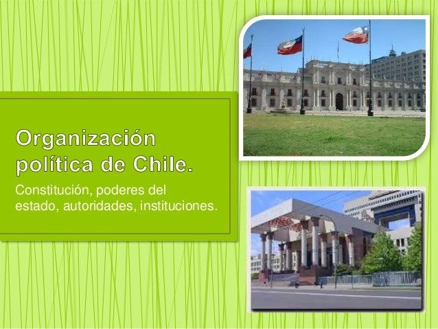 Constitución, poderes del estado, autoridades, instituciones.