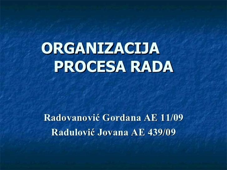 ORGANIZACIJA PROCESA RADARadovanović Gordana AE 11/09 Radulović Jovana AE 439/09