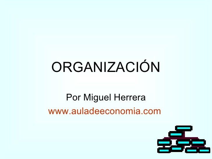 ORGANIZACIÓN Por Miguel Herrera www.auladeeconomia.com