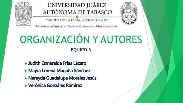 ORGANIZACIÓN Y AUTORES EQUIPO 3 ► Judith Esmeralda Frías Lázaro ► Mayra Lorena Magaña Sánchez ► Nereyda Guadalupe Morales ...