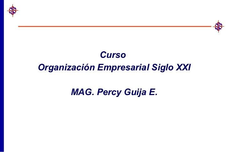 Curso  Organización Empresarial Siglo XXI MAG. Percy Guija E.