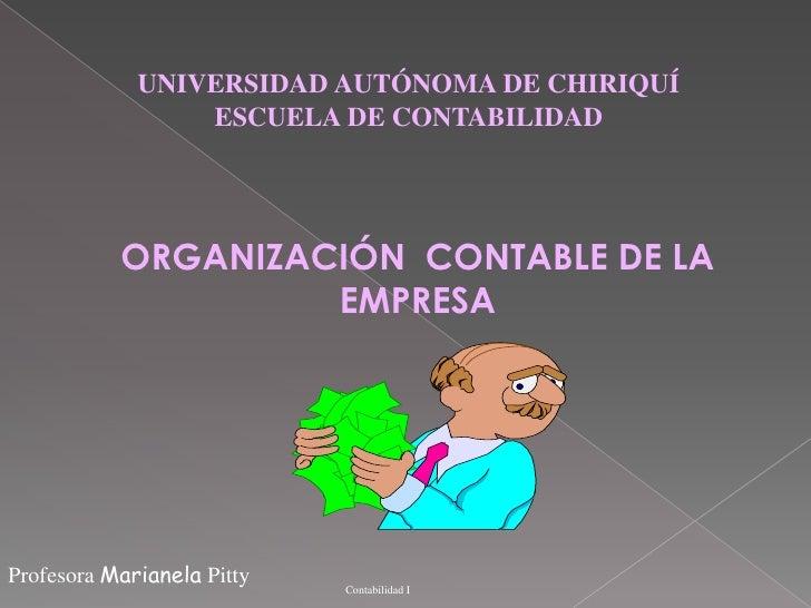 UNIVERSIDAD AUTÓNOMA DE CHIRIQUÍ                 ESCUELA DE CONTABILIDAD           ORGANIZACIÓN CONTABLE DE LA            ...