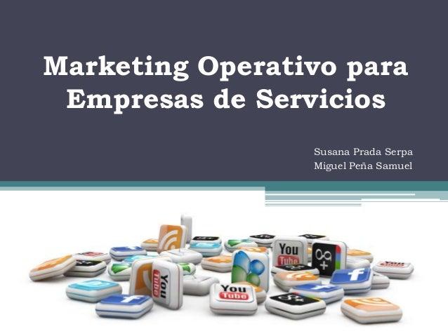 Marketing Operativo para Empresas de Servicios                 Susana Prada Serpa                 Miguel Peña Samuel