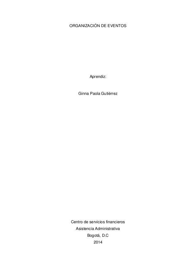 ORGANIZACIÓN DE EVENTOS Aprendiz: Ginna Paola Gutiérrez Centro de servicios financieros Asistencia Administrativa Bogotá, ...