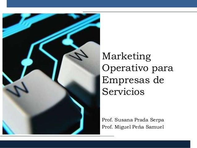 MarketingOperativo paraEmpresas deServiciosProf. Susana Prada SerpaProf. Miguel Peña Samuel