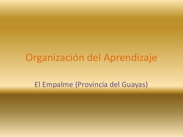 Organización del AprendizajeEl Empalme (Provincia del Guayas)