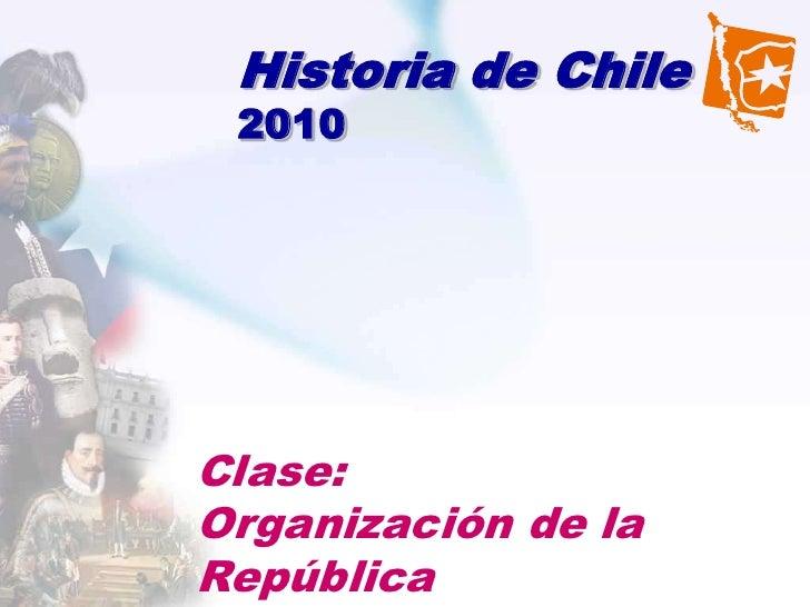 Historia de Chile 2010Clase:Organización de laRepública