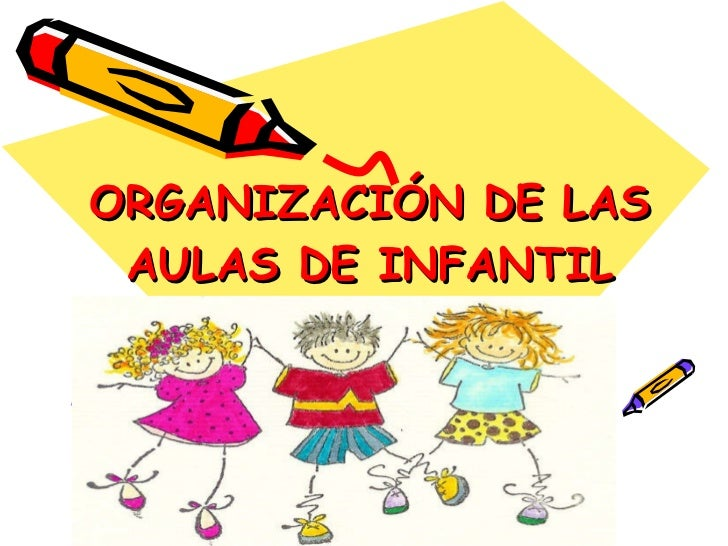 ORGANIZACIÓN DE LAS AULAS DE INFANTIL