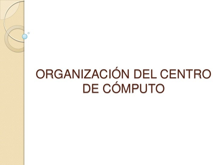ORGANIZACIÓN DEL CENTRO      DE CÓMPUTO