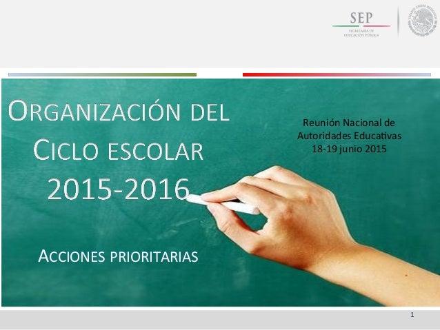 ACCIONES  PRIORITARIAS   1   Reunión  Nacional  de   Autoridades  Educa:vas   18-‐19  junio  2015