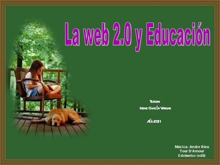 Música:  Andre Rieu Tour D'Amour Edelweiss   (edit) Tutora: Irene Chacón Vargas Año 2011  La web 2.0 y Educación