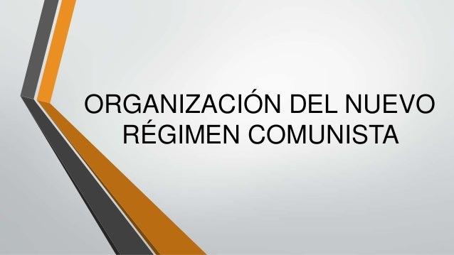 ORGANIZACIÓN DEL NUEVO RÉGIMEN COMUNISTA