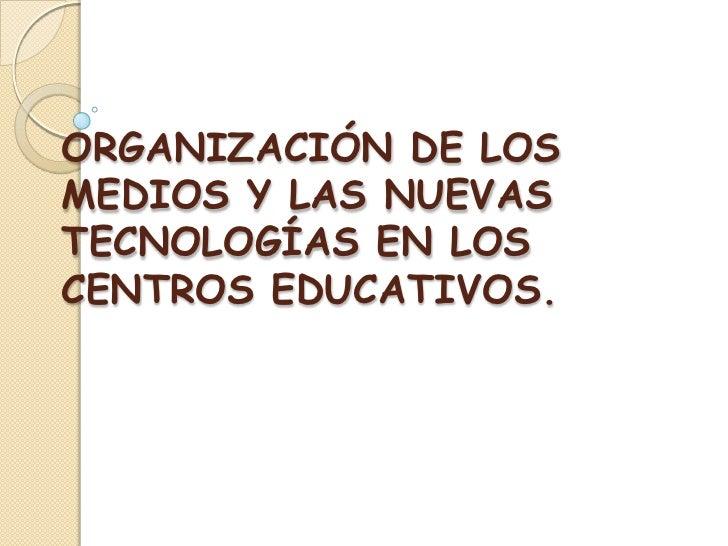 Organización de los medios y las nuevas tecnologías en los centros educativos.<br />