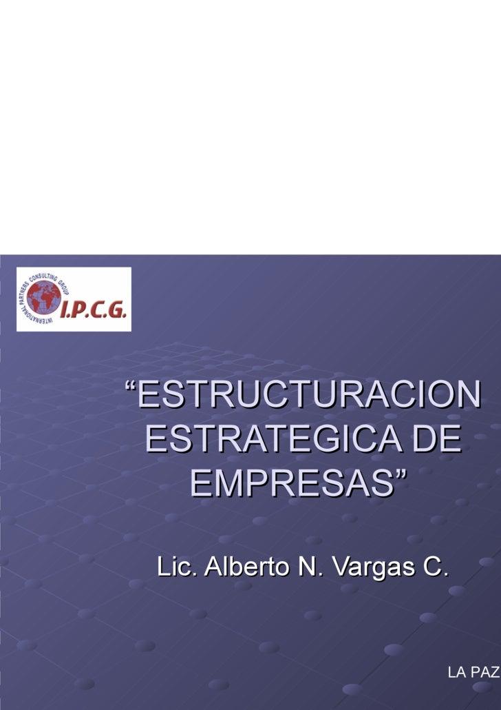 """"""" ESTRUCTURACION ESTRATEGICA DE EMPRESAS""""  Lic. Alberto N. Vargas C. LA PAZ - BOLIVIA"""