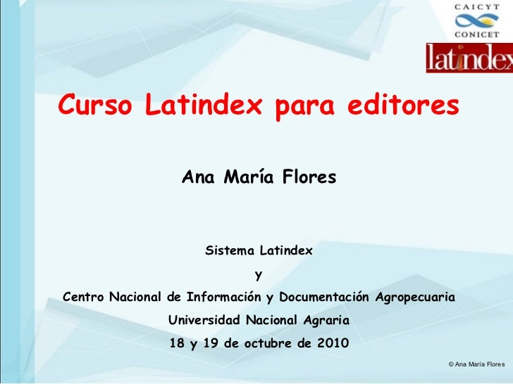 Curso Latindex para editores Ana María Flores Sistema Latindex y Centro Nacional de Información y Documentación Agropecuar...