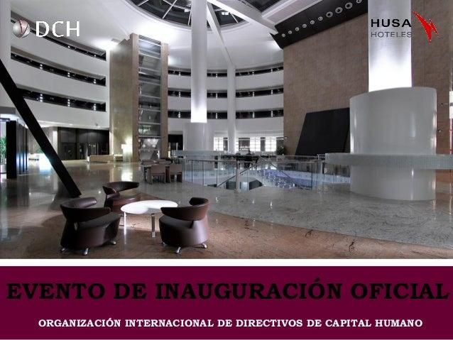 EVENTO DE INAUGURACIÓN OFICIAL ORGANIZACIÓN INTERNACIONAL DE DIRECTIVOS DE CAPITAL HUMANO
