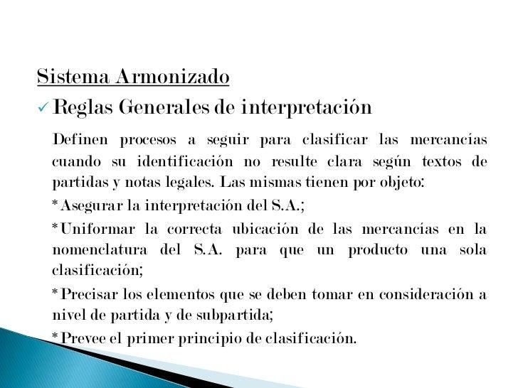 <ul><li>Estructura:</li></ul>El Sistema Armonizado es una Nomenclatura que clasifica las mercancías según esta estructura:...