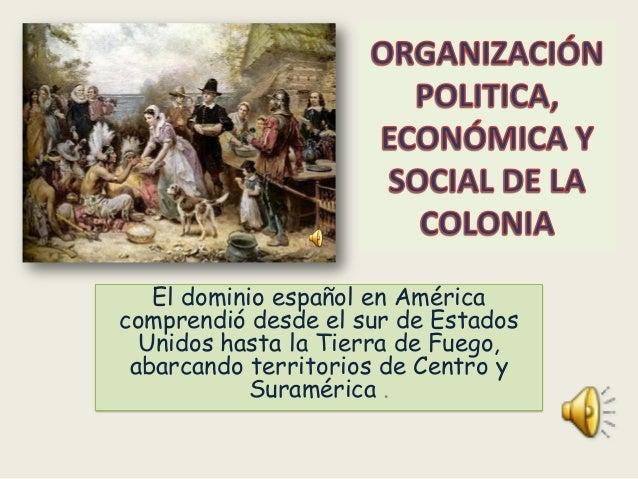 El dominio español en América comprendió desde el sur de Estados Unidos hasta la Tierra de Fuego, abarcando territorios de...