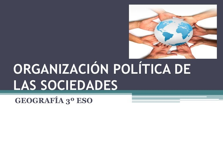 ORGANIZACIÓN POLÍTICA DE LAS SOCIEDADES GEOGRAFÍA 3º ESO