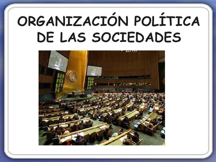 ORGANIZACIÓN POLÍTICA DE LAS SOCIEDADES