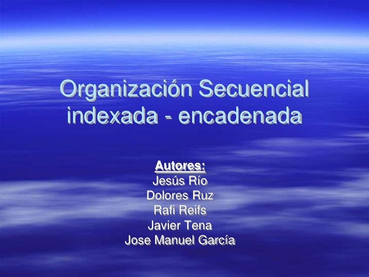Organización Secuencial indexada - encadenada             Autores:            Jesús Río          Dolores Ruz            Ra...