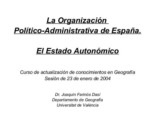 La OrganizaciónPolítico-Administrativa de España.        El Estado Autonómico Curso de actualización de conocimientos en G...