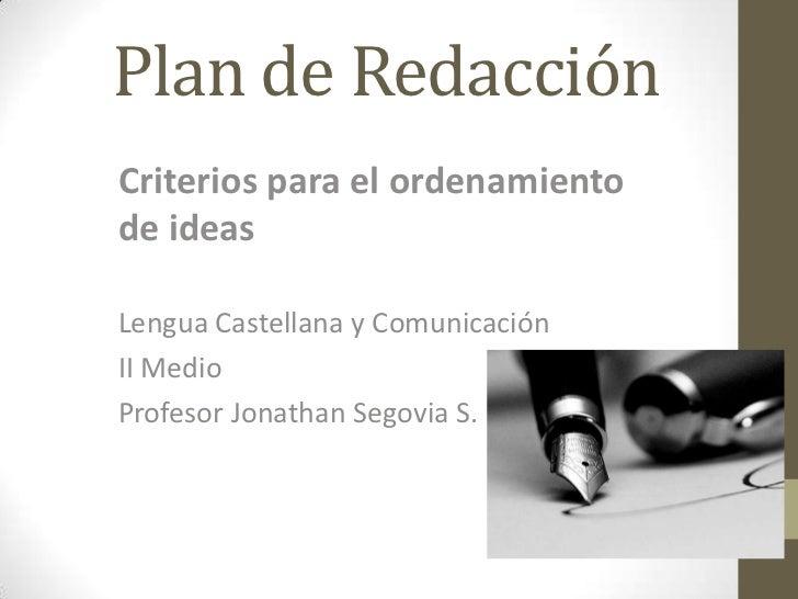 Plan de RedacciónCriterios para el ordenamientode ideasLengua Castellana y ComunicaciónII MedioProfesor Jonathan Segovia S.