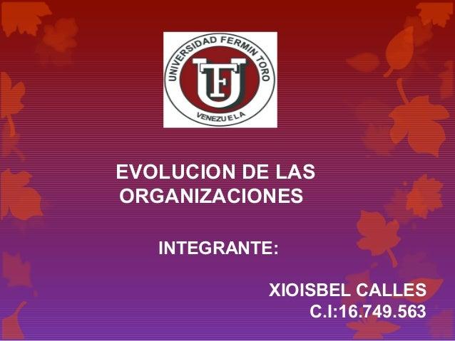 EVOLUCION DE LAS ORGANIZACIONES INTEGRANTE: XIOISBEL CALLES C.I:16.749.563
