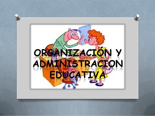 ORGANIZACIÓN YADMINISTRACION  EDUCATIVA