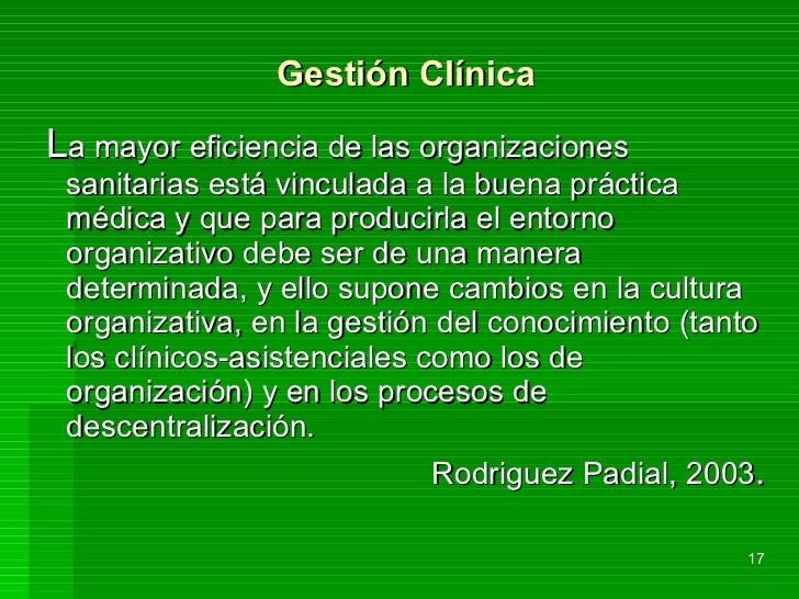 Gestión Clínica <ul><li>L a mayor eficiencia de las organizaciones sanitarias está vinculada a la buena práctica médica y ...