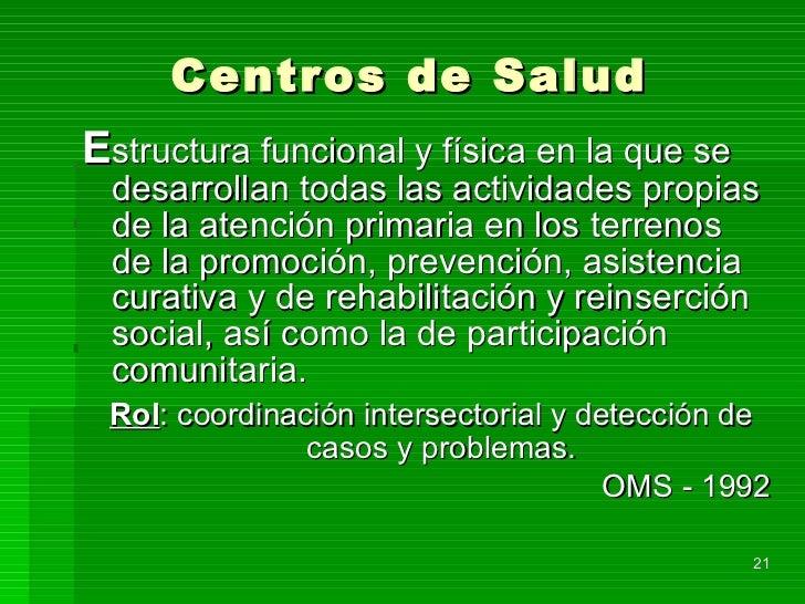 Centros de Salud <ul><li>E structura funcional y física en la que se desarrollan todas las actividades propias de la atenc...