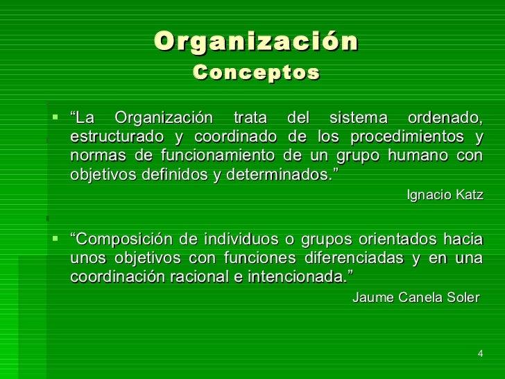 """Organización Conceptos <ul><li>"""" La Organización trata del sistema ordenado, estructurado y coordinado de los procedimient..."""