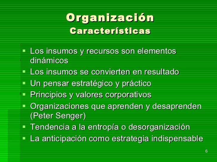 Organización Características <ul><li>Los insumos y recursos son elementos dinámicos </li></ul><ul><li>Los insumos se convi...