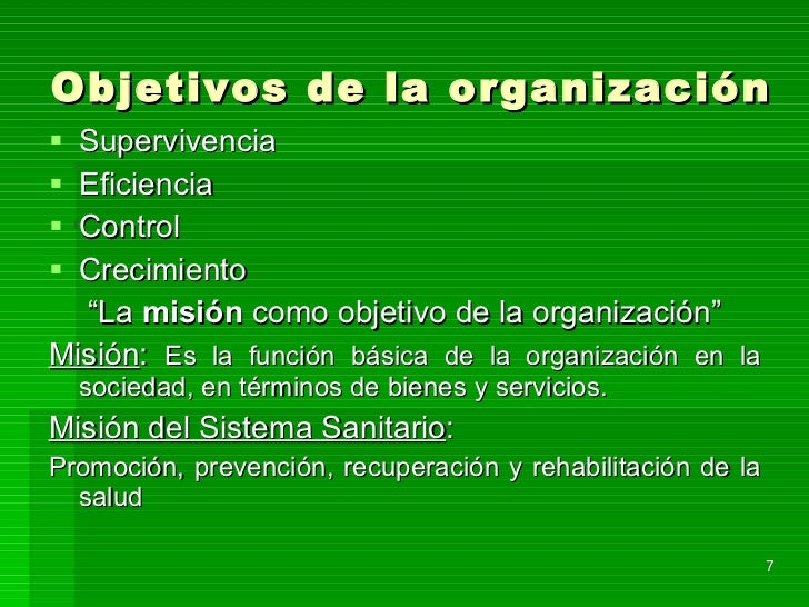 Objetivos de la organización <ul><li>Supervivencia </li></ul><ul><li>Eficiencia  </li></ul><ul><li>Control </li></ul><ul><...