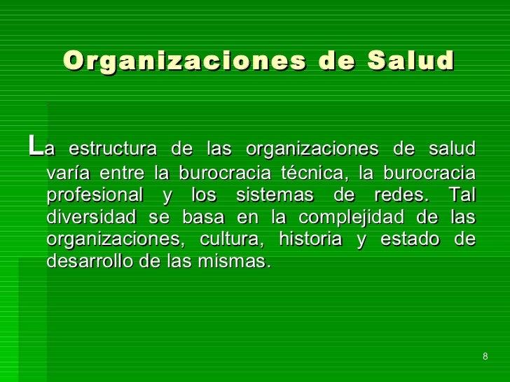 Organizaciones de Salud <ul><li>L a estructura de las organizaciones de salud varía entre la burocracia técnica, la burocr...
